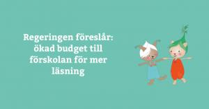 Regeringen föreslår: ökad budget till förskolan för mer läsning 1
