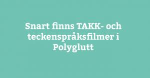 TAKK- och teckenspråksfilmer i Polyglutt 1